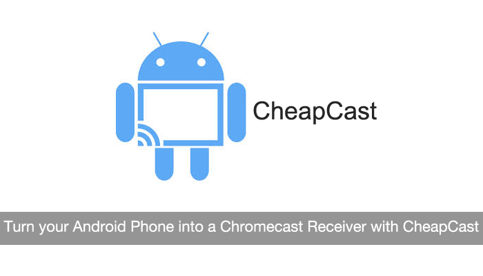 Turn your Android Phone into a Chromecast Receiver with CheapCast for Free