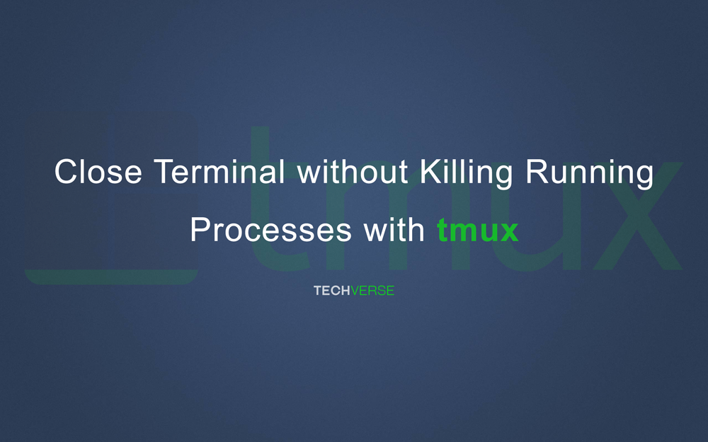 Close SSH Terminal without Killing Running Processes with Tmux linux