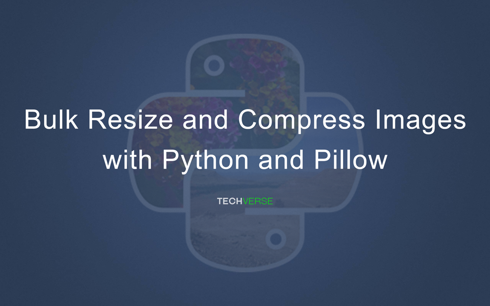 bulk resize and compress images with python and pillow